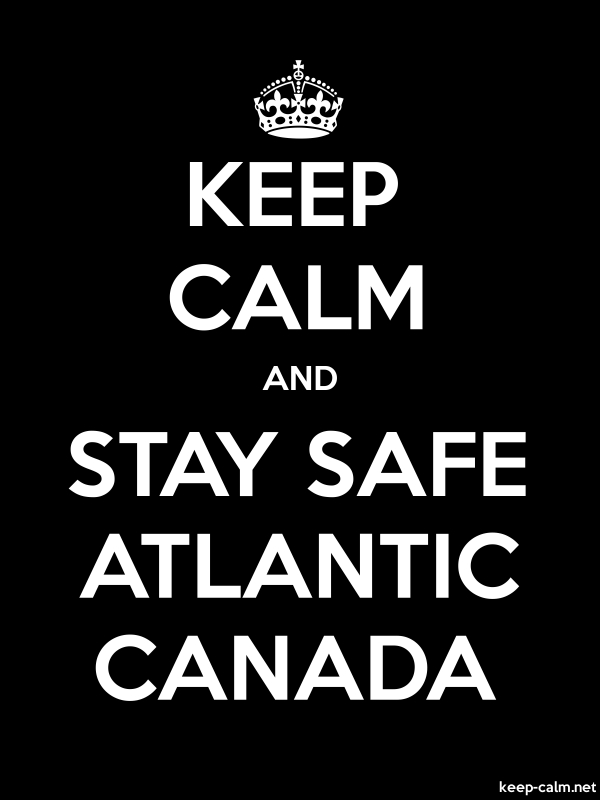 KEEP CALM AND STAY SAFE ATLANTIC CANADA - white/black - Default (600x800)