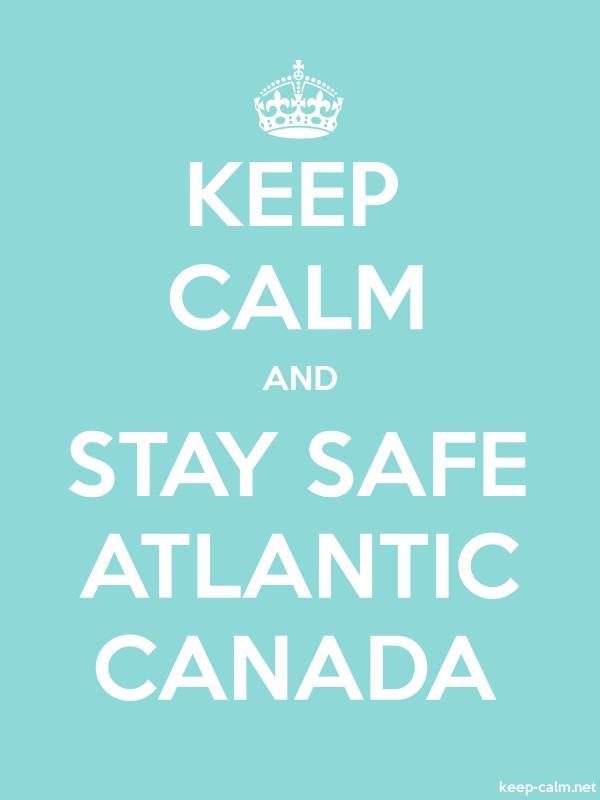KEEP CALM AND STAY SAFE ATLANTIC CANADA - white/lightblue - Default (600x800)