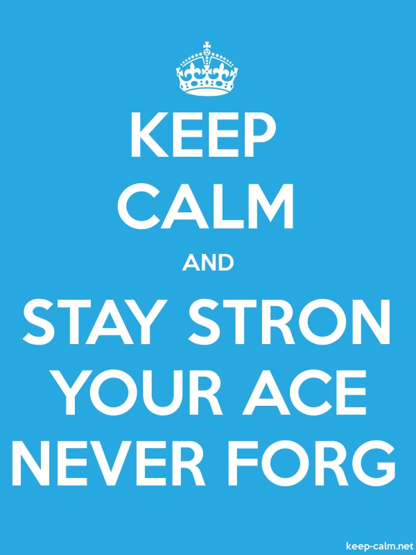 KEEP CALM AND STAY STRON YOUR ACE NEVER FORG - white/blue - Default (600x800)