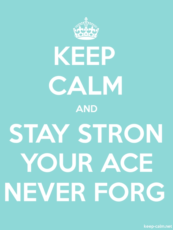 KEEP CALM AND STAY STRON YOUR ACE NEVER FORG - white/lightblue - Default (600x800)