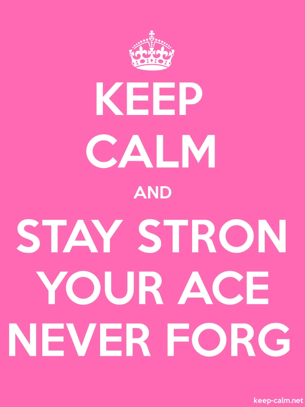 KEEP CALM AND STAY STRON YOUR ACE NEVER FORG - white/pink - Default (600x800)