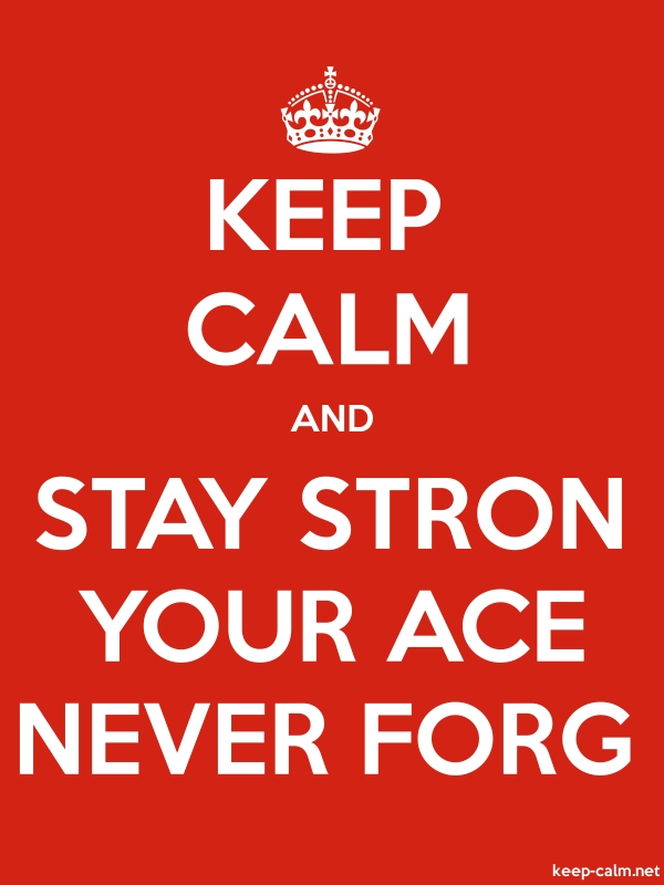 KEEP CALM AND STAY STRON YOUR ACE NEVER FORG - white/red - Default (600x800)