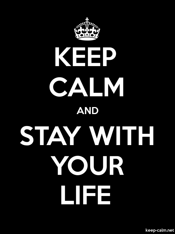 KEEP CALM AND STAY WITH YOUR LIFE - white/black - Default (600x800)