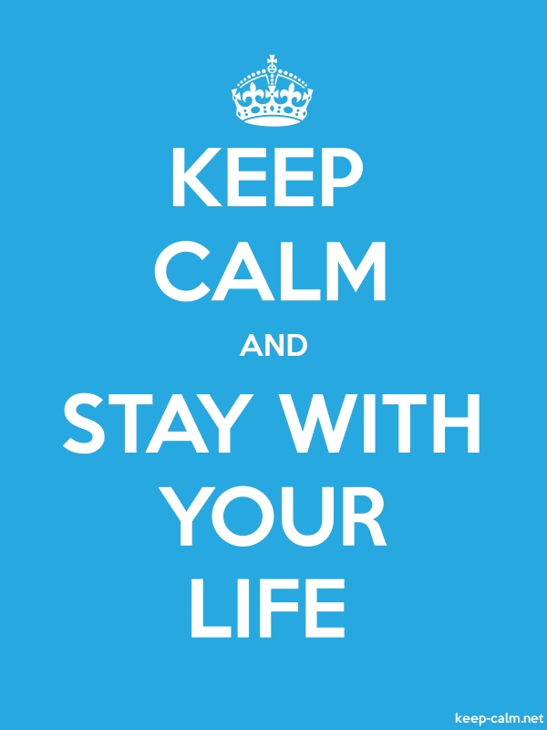 KEEP CALM AND STAY WITH YOUR LIFE - white/blue - Default (600x800)