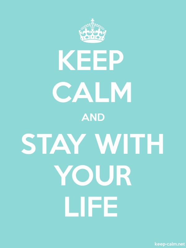 KEEP CALM AND STAY WITH YOUR LIFE - white/lightblue - Default (600x800)