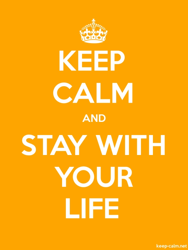KEEP CALM AND STAY WITH YOUR LIFE - white/orange - Default (600x800)