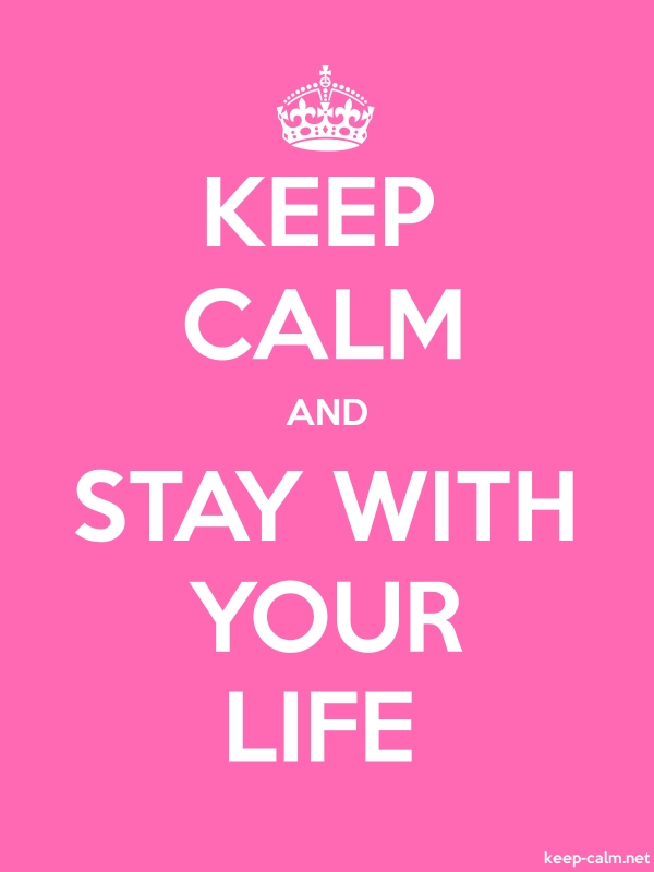 KEEP CALM AND STAY WITH YOUR LIFE - white/pink - Default (600x800)