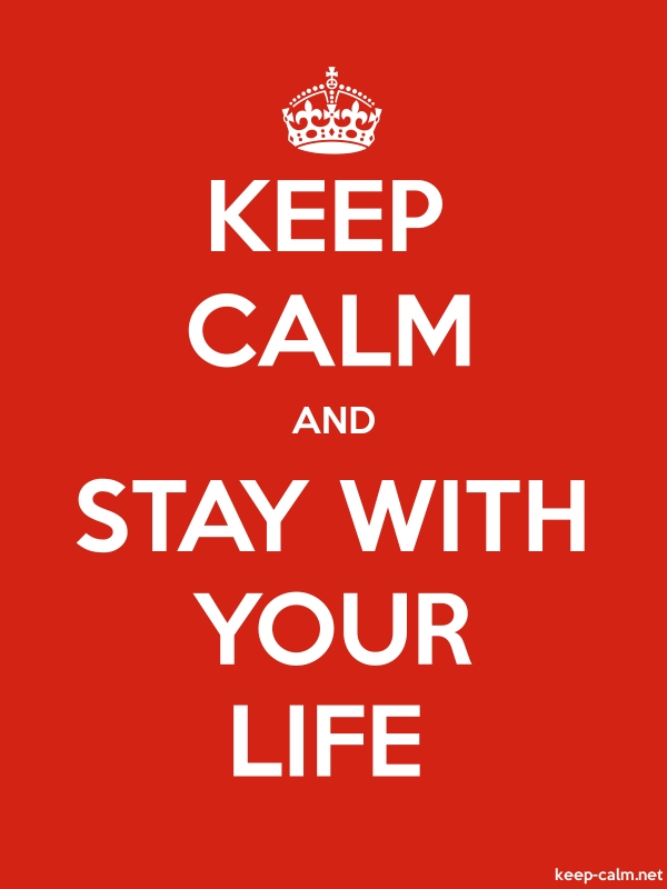 KEEP CALM AND STAY WITH YOUR LIFE - white/red - Default (600x800)