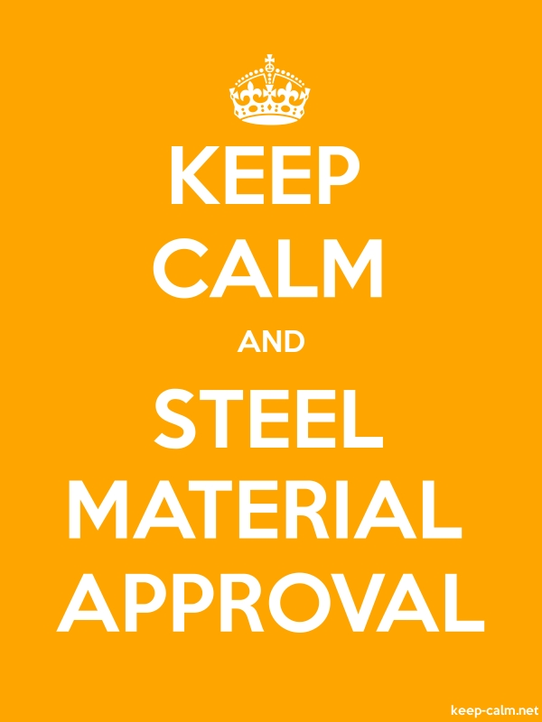 KEEP CALM AND STEEL MATERIAL APPROVAL - white/orange - Default (600x800)