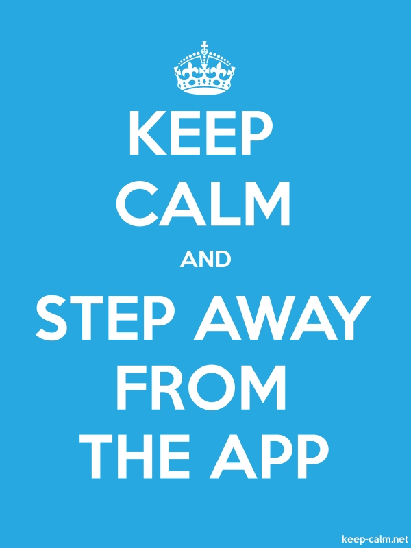 KEEP CALM AND STEP AWAY FROM THE APP - white/blue - Default (600x800)