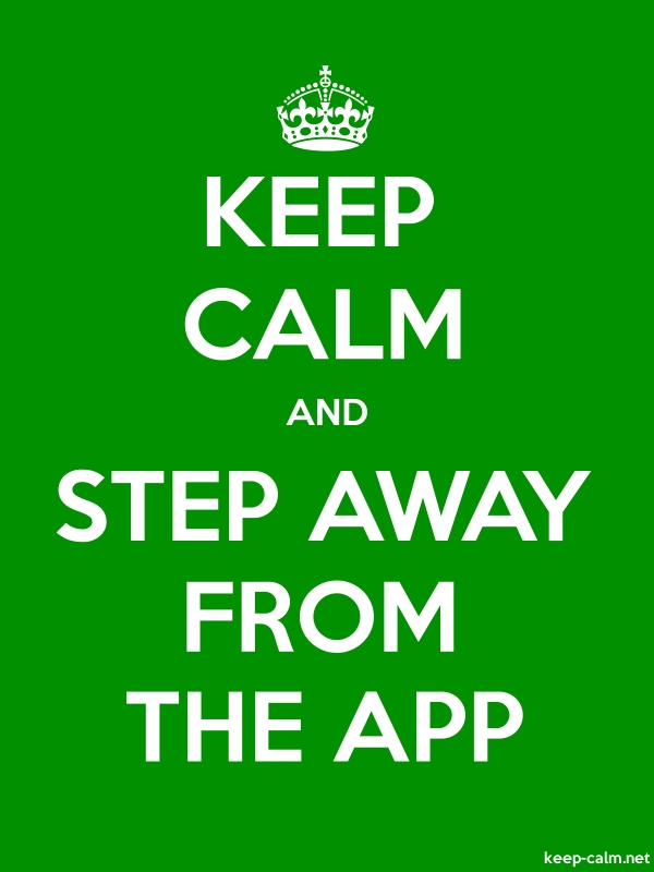 KEEP CALM AND STEP AWAY FROM THE APP - white/green - Default (600x800)