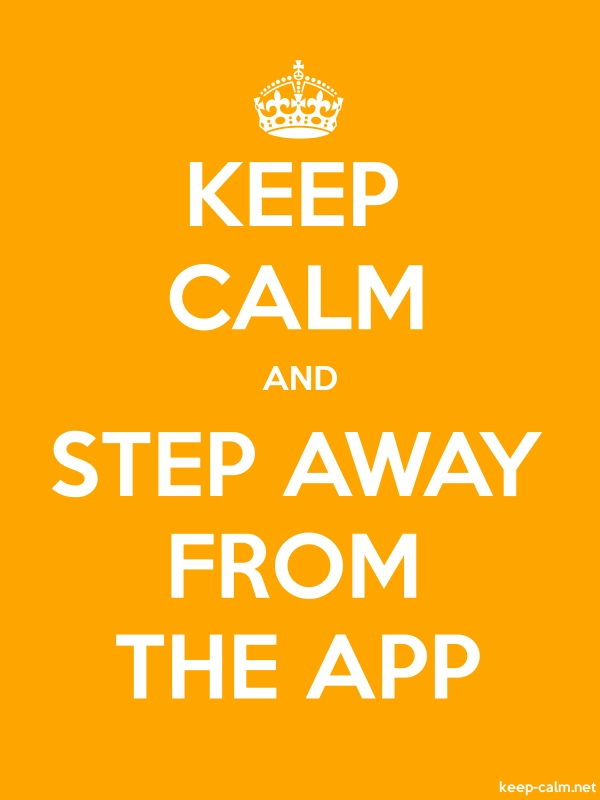 KEEP CALM AND STEP AWAY FROM THE APP - white/orange - Default (600x800)