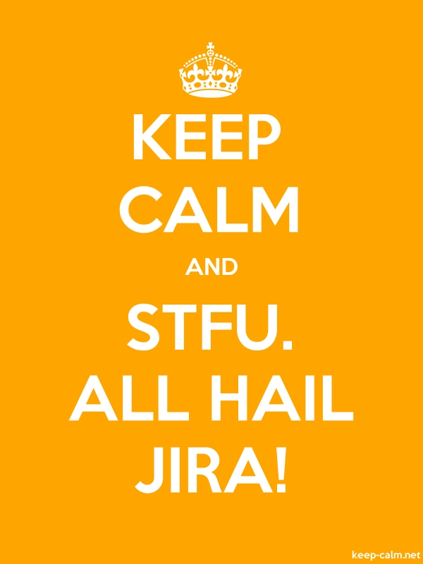 KEEP CALM AND STFU. ALL HAIL JIRA! - white/orange - Default (600x800)