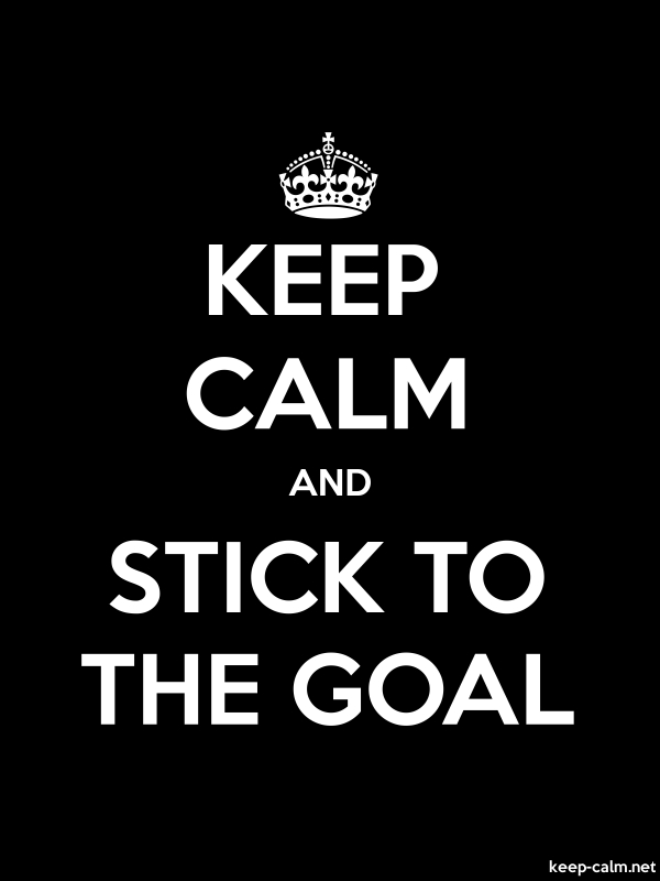 KEEP CALM AND STICK TO THE GOAL - white/black - Default (600x800)