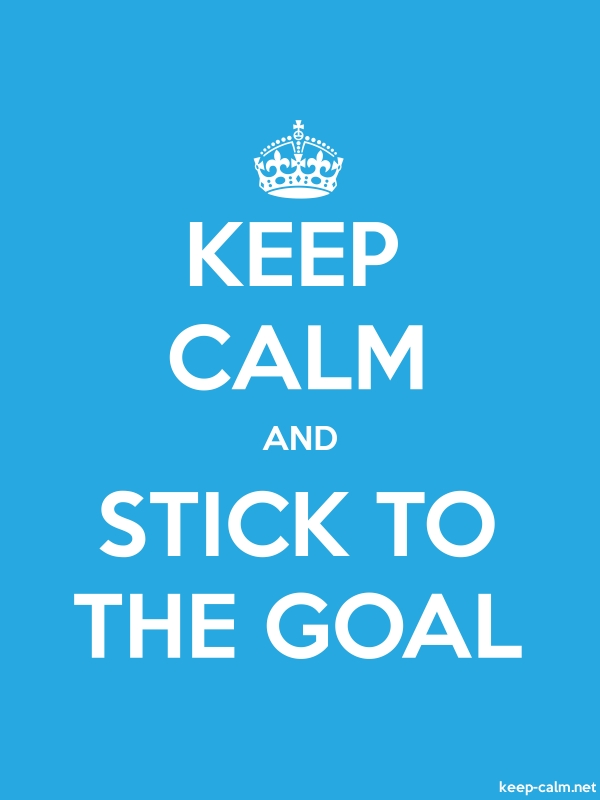 KEEP CALM AND STICK TO THE GOAL - white/blue - Default (600x800)