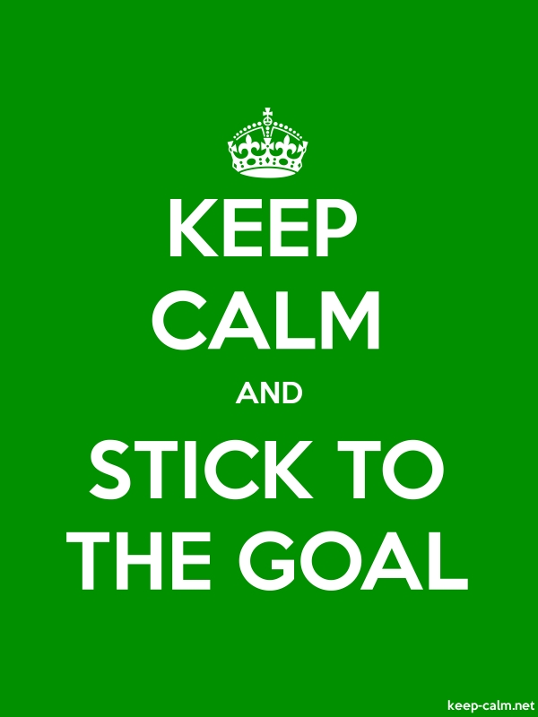 KEEP CALM AND STICK TO THE GOAL - white/green - Default (600x800)