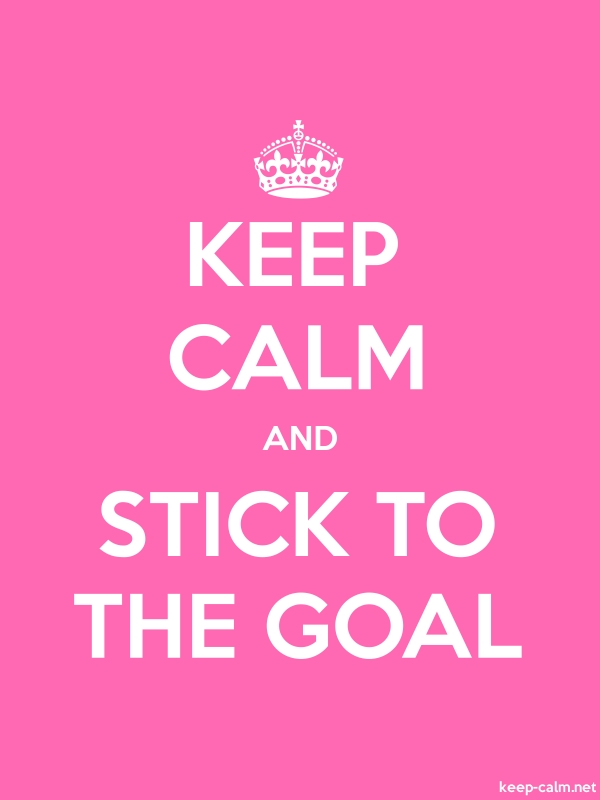 KEEP CALM AND STICK TO THE GOAL - white/pink - Default (600x800)