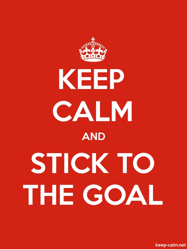 KEEP CALM AND STICK TO THE GOAL - white/red - Default (600x800)