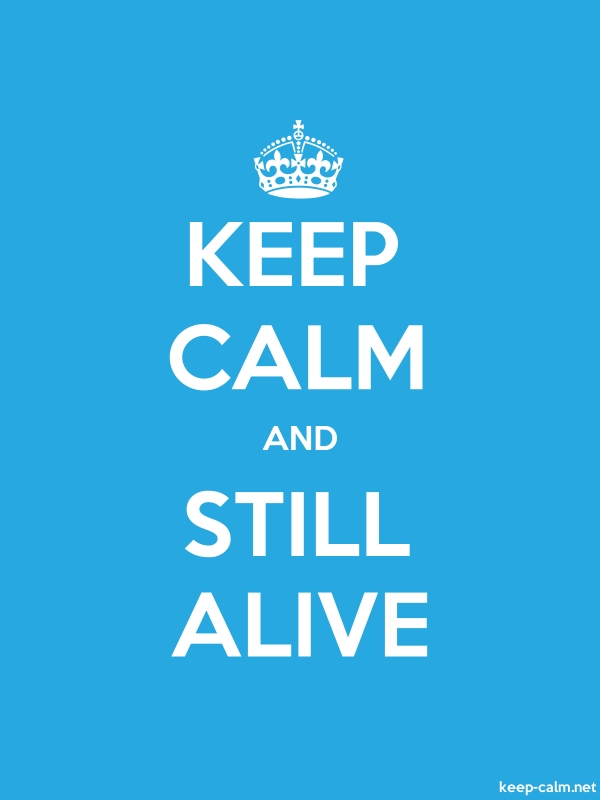 KEEP CALM AND STILL ALIVE - white/blue - Default (600x800)