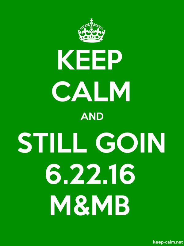 KEEP CALM AND STILL GOIN 6.22.16 M&MB - white/green - Default (600x800)