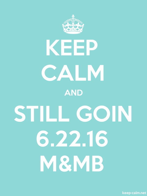 KEEP CALM AND STILL GOIN 6.22.16 M&MB - white/lightblue - Default (600x800)
