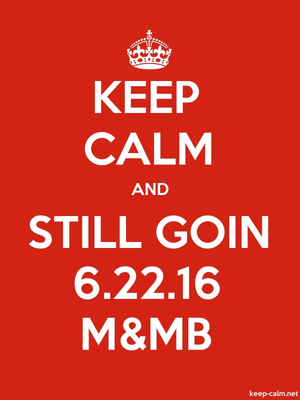 KEEP CALM AND STILL GOIN 6.22.16 M&MB - white/red - Default (600x800)