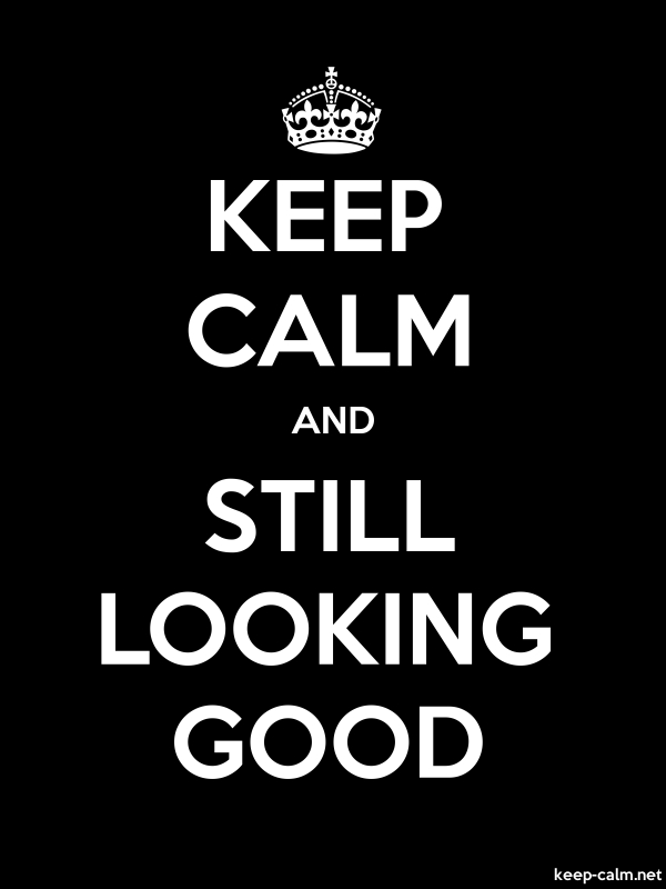 KEEP CALM AND STILL LOOKING GOOD - white/black - Default (600x800)