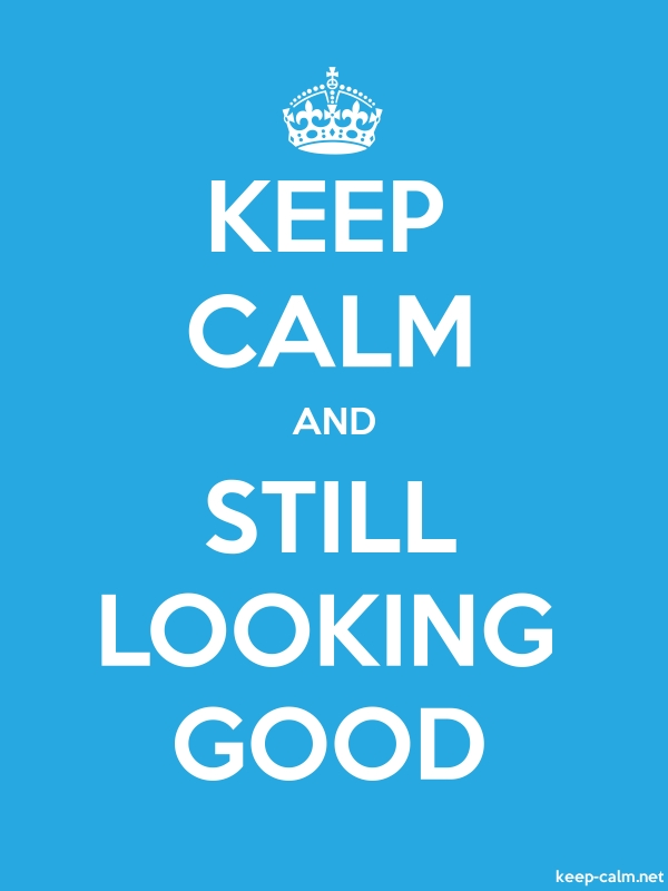 KEEP CALM AND STILL LOOKING GOOD - white/blue - Default (600x800)