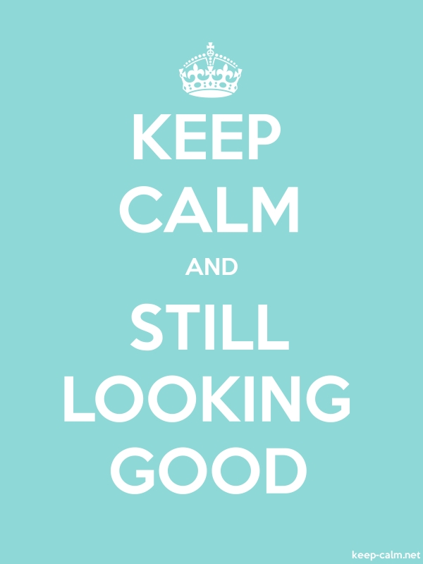 KEEP CALM AND STILL LOOKING GOOD - white/lightblue - Default (600x800)