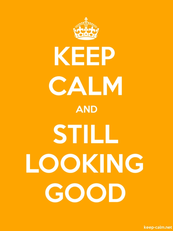 KEEP CALM AND STILL LOOKING GOOD - white/orange - Default (600x800)