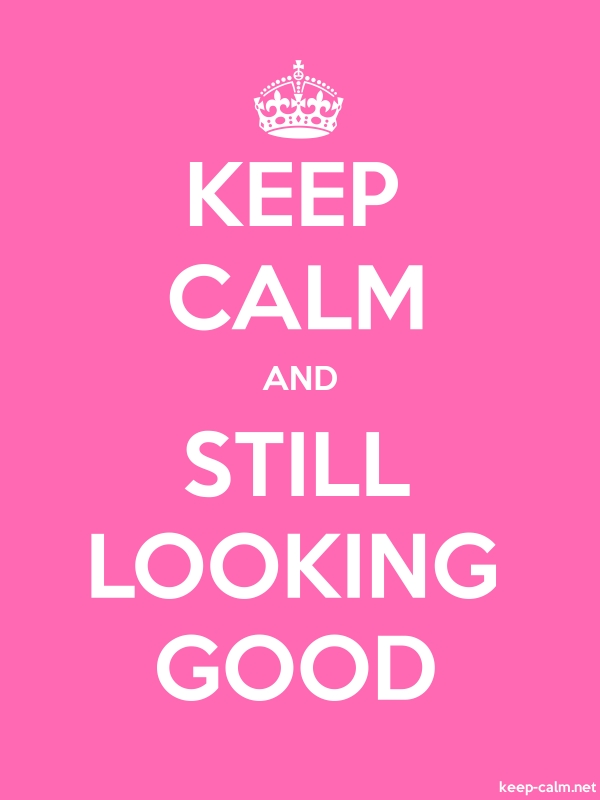 KEEP CALM AND STILL LOOKING GOOD - white/pink - Default (600x800)
