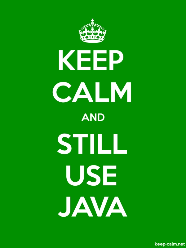 KEEP CALM AND STILL USE JAVA - white/green - Default (600x800)