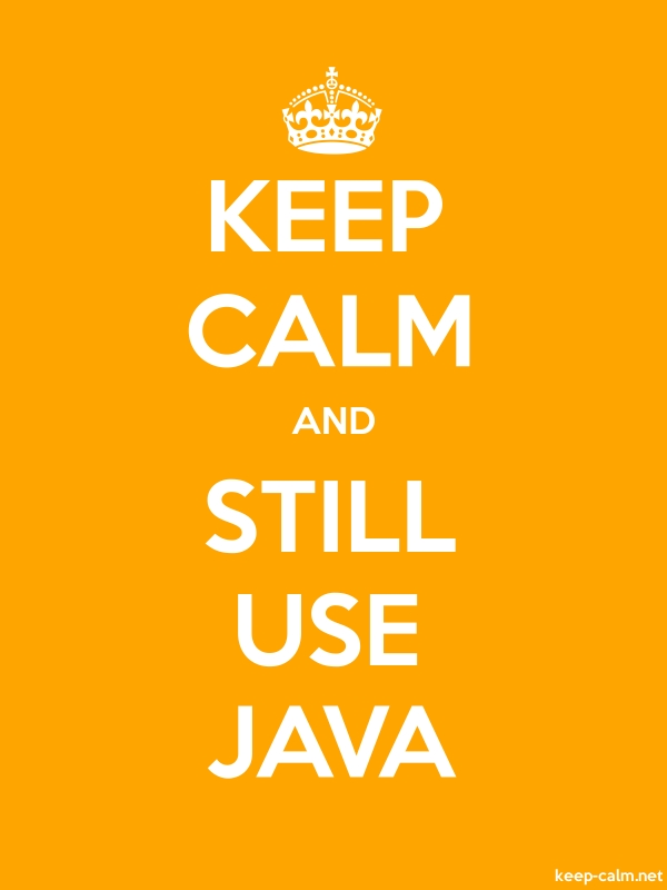 KEEP CALM AND STILL USE JAVA - white/orange - Default (600x800)
