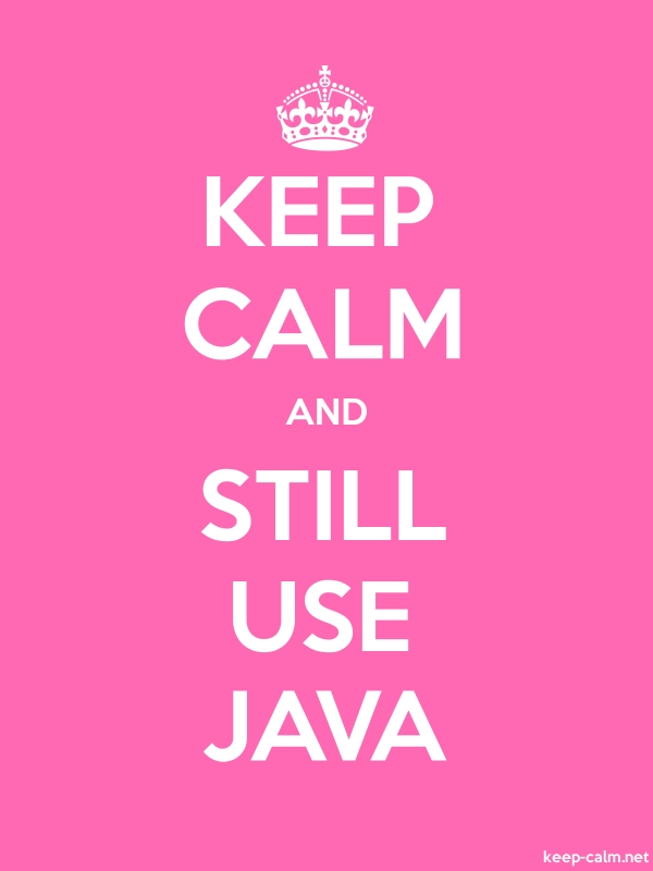 KEEP CALM AND STILL USE JAVA - white/pink - Default (600x800)