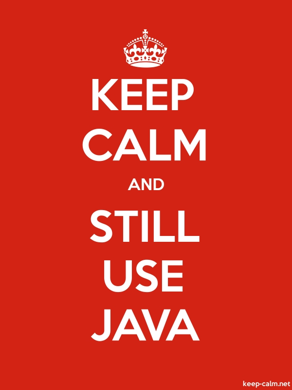 KEEP CALM AND STILL USE JAVA - white/red - Default (600x800)