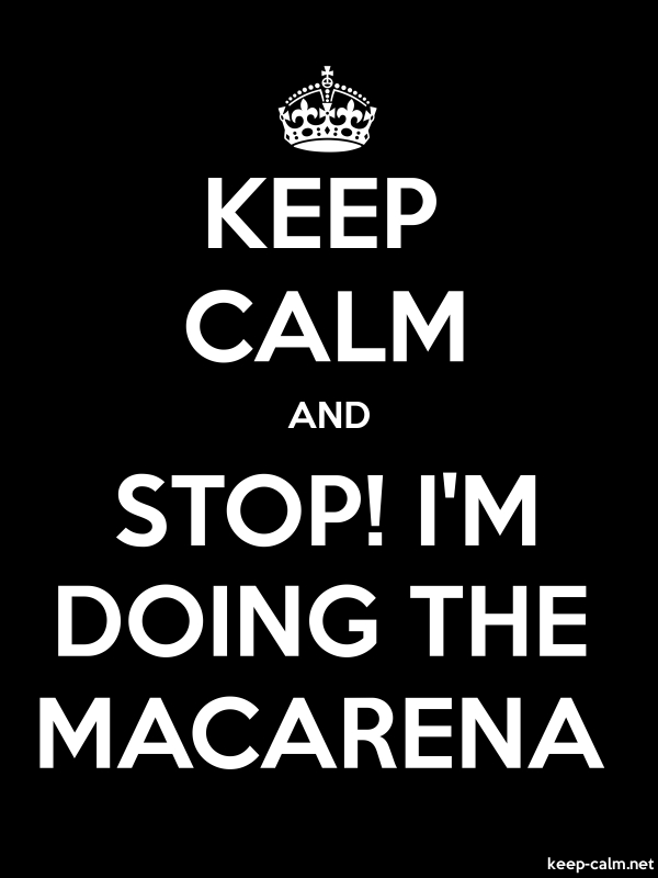 KEEP CALM AND STOP! I'M DOING THE MACARENA - white/black - Default (600x800)
