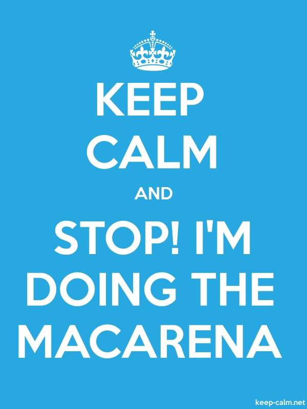 KEEP CALM AND STOP! I'M DOING THE MACARENA - white/blue - Default (600x800)