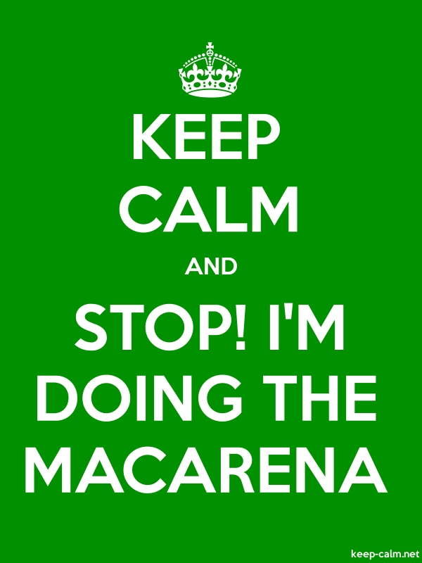 KEEP CALM AND STOP! I'M DOING THE MACARENA - white/green - Default (600x800)