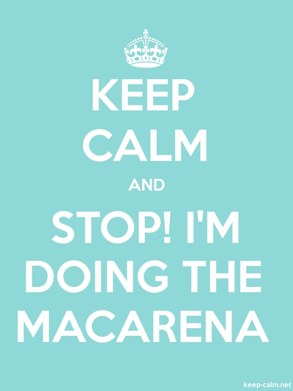 KEEP CALM AND STOP! I'M DOING THE MACARENA - white/lightblue - Default (600x800)