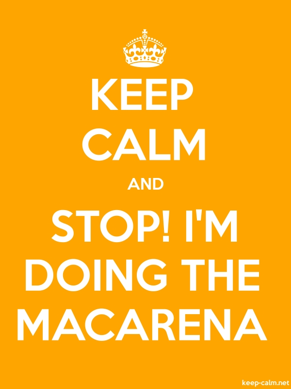 KEEP CALM AND STOP! I'M DOING THE MACARENA - white/orange - Default (600x800)