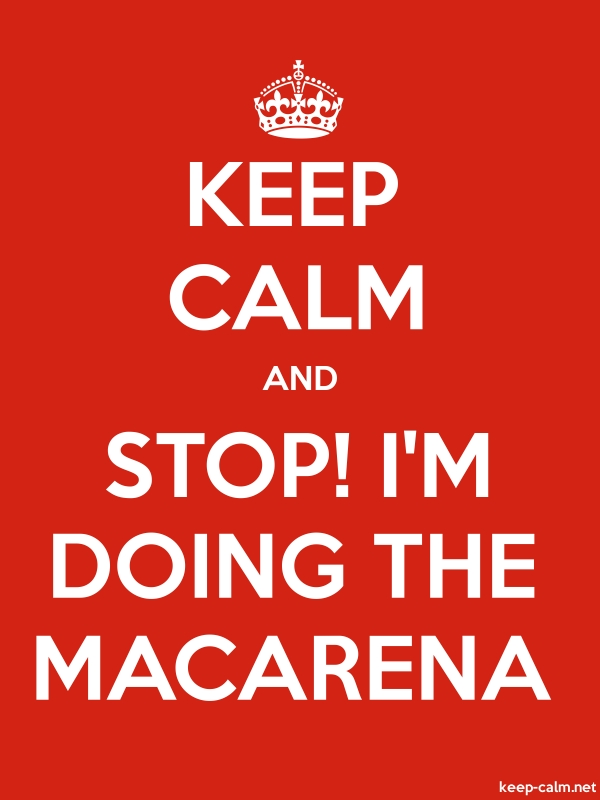 KEEP CALM AND STOP! I'M DOING THE MACARENA - white/red - Default (600x800)
