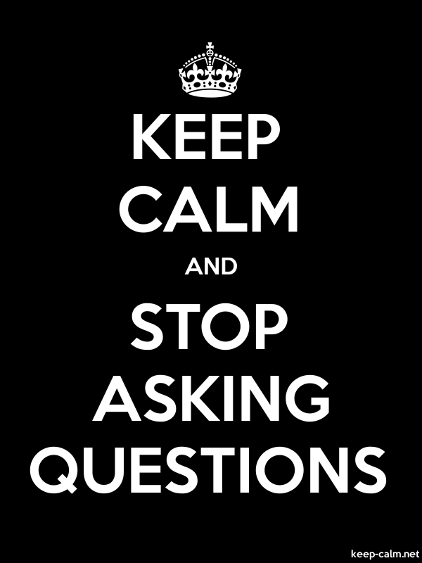 KEEP CALM AND STOP ASKING QUESTIONS - white/black - Default (600x800)