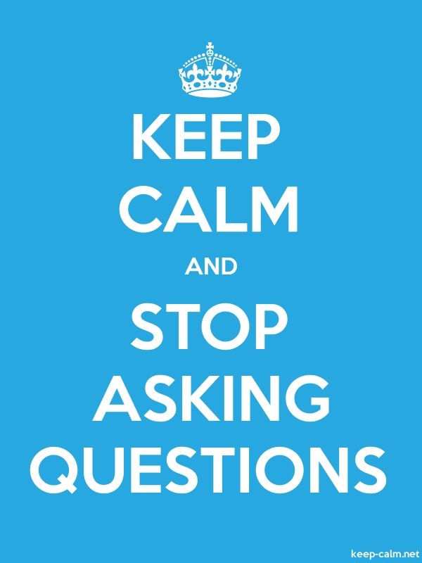 KEEP CALM AND STOP ASKING QUESTIONS - white/blue - Default (600x800)