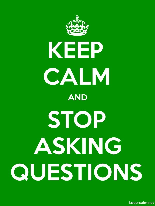 KEEP CALM AND STOP ASKING QUESTIONS - white/green - Default (600x800)