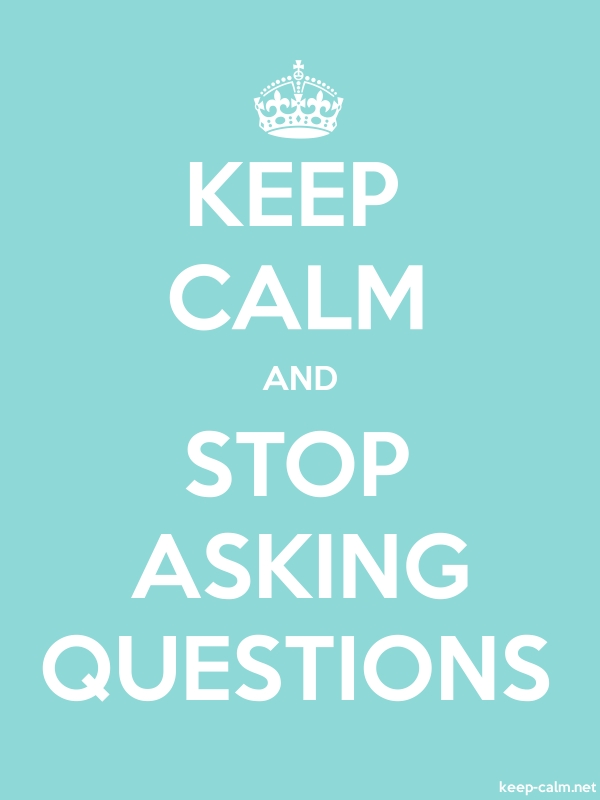 KEEP CALM AND STOP ASKING QUESTIONS - white/lightblue - Default (600x800)