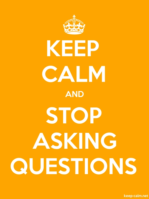 KEEP CALM AND STOP ASKING QUESTIONS - white/orange - Default (600x800)