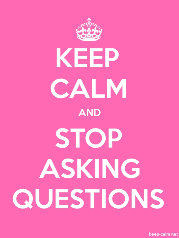 KEEP CALM AND STOP ASKING QUESTIONS - white/pink - Default (600x800)