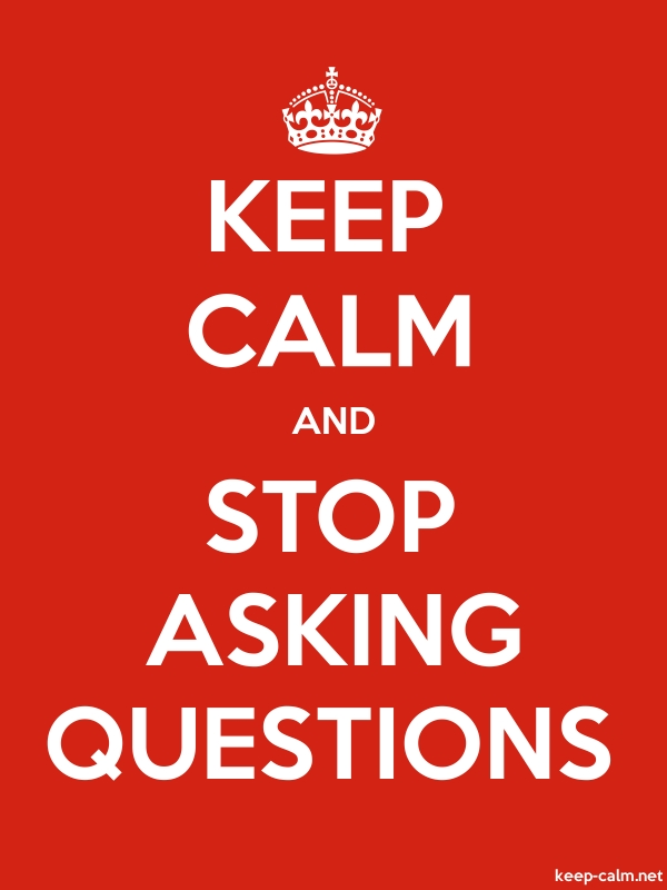 KEEP CALM AND STOP ASKING QUESTIONS - white/red - Default (600x800)