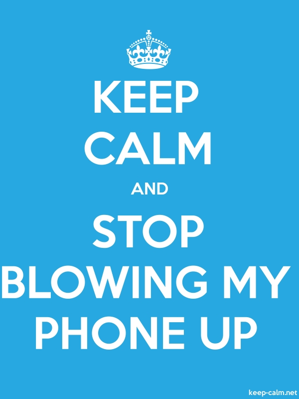 KEEP CALM AND STOP BLOWING MY PHONE UP - white/blue - Default (600x800)