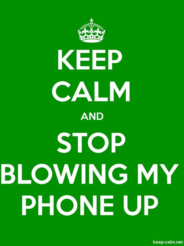 KEEP CALM AND STOP BLOWING MY PHONE UP - white/green - Default (600x800)